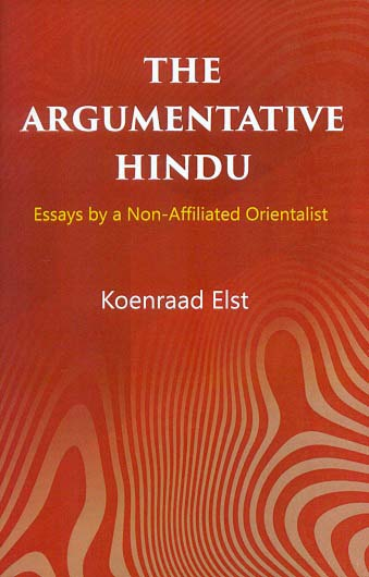 The argumentative Hindu: essays by a non-affiliated orientalist