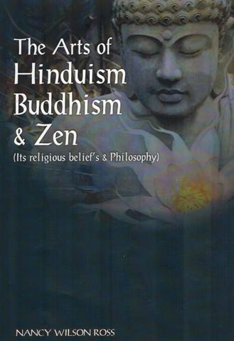 The arts of Hinduism, Buddhism & Zen: Its religious beliefs & philosophy