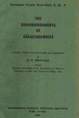 The Brahmasiddhanta of Sakalyasamhita, critically ed. with an introd. and appendices by D.G. Dhavale