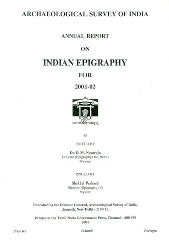 Archaeological Survey of India: Annual Report on Indian Epigraphy for 2001-02, ed. by D.M. Nagaraju, et al.