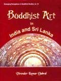 Buddhist art in India and Sri Lanka (3rd century BC to 6th century AD): a critical study, with a foreword by R.C. Sharma