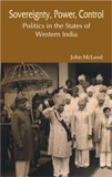 Sovereignty, power, control: politics in the states of Western India (1916-1947)