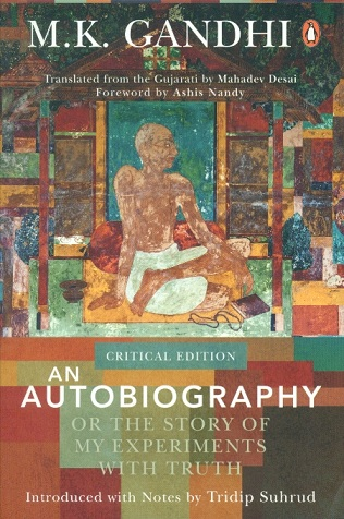 An autobiography or the story of my experiments with truth, tr. from the original in Gujarati by Mahadev Desai, introd. with notes by Tridip Suhrud, foreword by Ashih Nandy (critical.