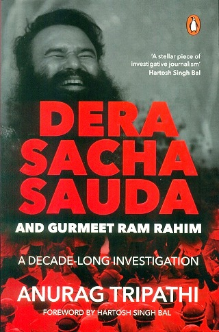 Dera Sacha Sauda and Gurmeet Ram Rahim: a decade-long investigation, foreword by Hartosh Singh Pal
