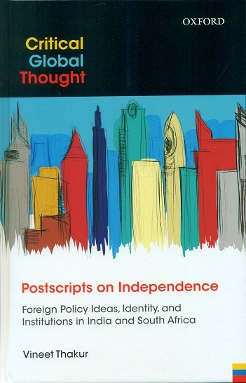 Postscripts on Independence: foreign policy ideas, identity, and institutions in India and South Africa