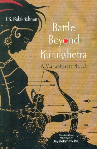 Battle beyond Kurukshetra: a Mahabharata novel, tr. from Malayalam by Jayalekshmy P.K.