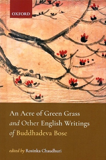 An acre of green grass and other English writings of Buddhadeva Bose, ed. by Rosinka Chaudhuri