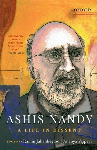 Ashis Nandy: a life in dissent, ed. by Ramin Jahanbegloo et al.