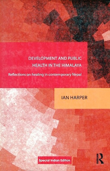 Development and public health in the Himalaya: reflections on healing in contemporary Nepal, series editor, Crispin Bates
