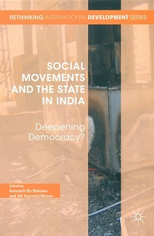 Social movements and the state in India: deepening democracy, ed. by Kenneth Bo Nielsen et al