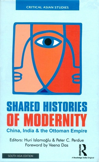 Shared histories of modernity: China, India and the Ottoman  Empire, series ed. by Veena Das,