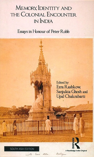 Memory, identity and the Colonial encounter in India: essays in honour of Peter Robb, ed. by Ezra Rashkow et al.