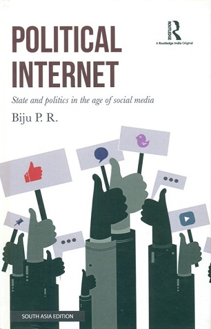 Political internet: state and politics in the age of social media