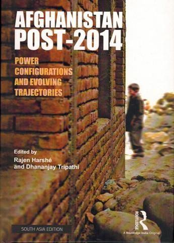 Afghanistan post-2014: power configurations and evolving trajectories, ed. by Rajen Harshe et al.
