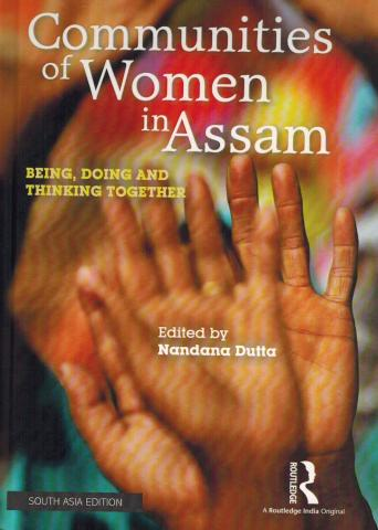 Communities of women in Assam: being, doing and thinking together, ed. by Nandana Dutta