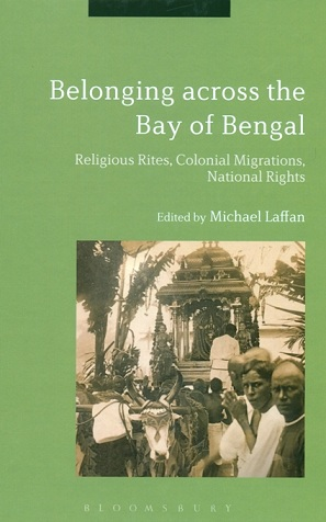 Belonging across the Bay of Bengal: religious rites, colonial migrations, national rights, ed. by Michael Laffan