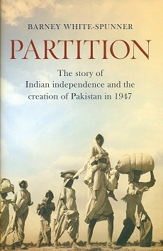 Partition: the story of Indian independence and the creation of Pakistan in 1947, by Barney White-Spunner