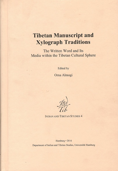 Tibetan manuscript and xylograph traditions: the written word and its media within the Tibetan culture sphere, ed. by Orna Almogi