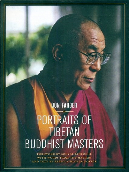 Portraits of Tibetan Buddhist masters, foreword by Sogyal Rinpoche with words from the Masters and text by Rebecca McClen Novick