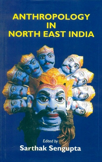 Anthropology in North East India, ed. by Sarthak Sengupta
