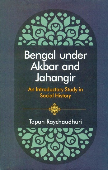 Bengal under Akbar and Jahangir: an introductory study in social history, 2nd rev. ed.
