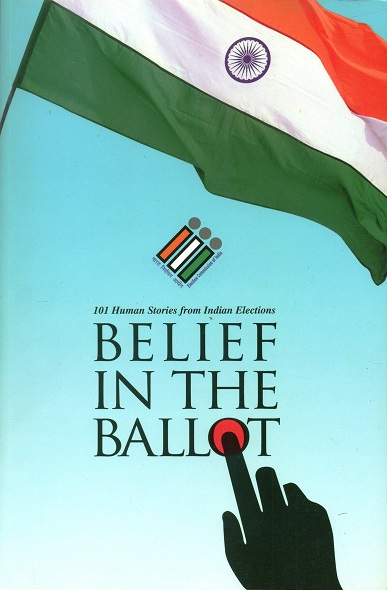 Belief in the ballot: 101 human stories from Indian elections, ed. by Shahid Anwar et al