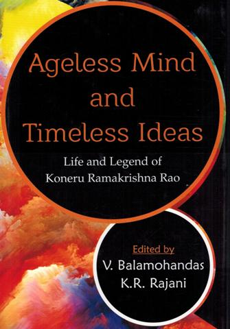 Ageless mind and timeless ideas: life and legend of Koneru Ramakrishna Rao, ed. by V. Balamohandas, et al