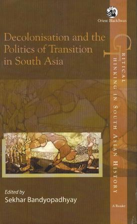 Decolonization and the politics of transition in South Asia, ed. by Sekhar Bandyopadhyay