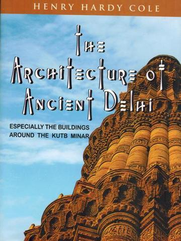 The architecture of ancient Delhi: specially the buildings around the Kutb Minar