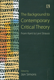 The background to contemporary critical theory: from Kant to Levi Strauss, ed. by Jon Simons