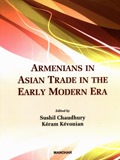 Armenians in Asian trade in the early modern era, ed. by Sushil Chaudhury et al.