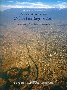The Future of historic cities: urban heritage in Asia, documentation, protection and conservation, ed. by Shikha Jain et al.