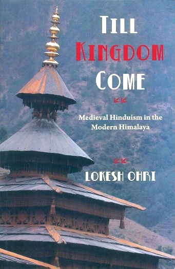Till kingdom come: medieval Hinduism in the modern Himalaya