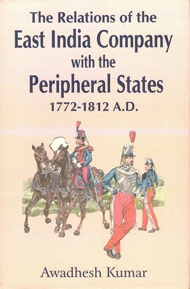 The relations of the East India Company with the peripheral states (1772-1812 A.D), an analytical study
