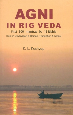 Agni in Rig Veda: first 300 mantra-s by 12 Rishis, text in Devanagari and Roman, tr. and notes (based on the Skt. work of T.V. Kapali Sastry)