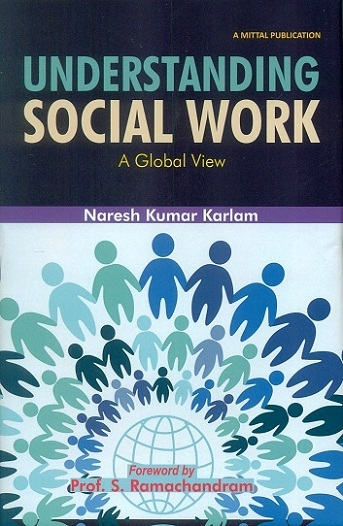 Understanding social work: a global view, foreword by S. Ramachandram