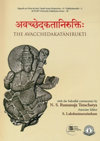 The Avacchedakatanirukti of the Didhiti and Gadadhari, with the  Subodha comm. by N.S. Ramanuja Tatacharya, et al.
