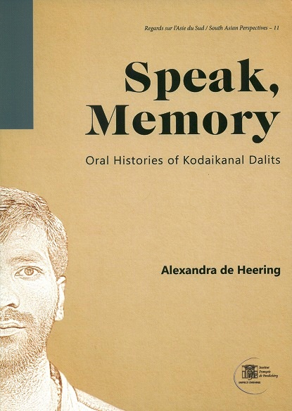 Speak, memory: Oral Histories of Kodaikanal Dalits, by Alexandra de Heering
