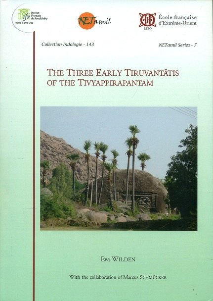 The three early Tiruvantatis of the Tivyappirapantam, annotated tr. and glossary by Eva Wilden with the collaboration...