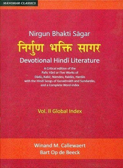 Nirgun Bhakti Sagar: Devotional Hindi literature, 2 vols. (a critical ed. of the Panc Vani or five works of Dadu, Kabir, Namdev, Raidas, Hardas with the Hindi songs of Gorakhnath..