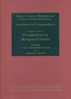 History of science, philosophy and culture in Indian civilization, Vol. VI, Part 9: Perspectives on Manipuri Culture, ed. by S. Shyamkishore Singh et al., General ed.: D.P. Chatt..