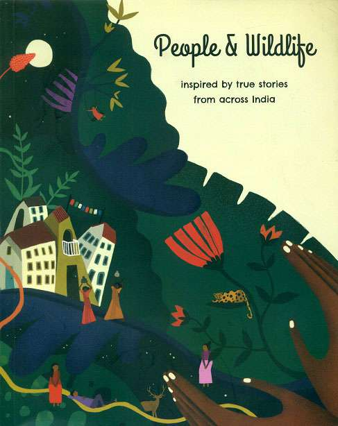 People & wildlife inspired by true stories from across India, ed. by Tanya Majmudar et al., illus. by Nayantara Surendranath