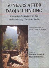 50 years after Daojali-hading: emerging perspectives in the  archaeology of Northeast India; essays in honour of Tarun Chandra Sharma, ed. by Tiatoshi Jamir & Manjil Hazarika