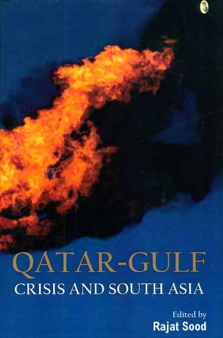 Qatar-gulf crisis and South Asia, ed. by Rajat Sood