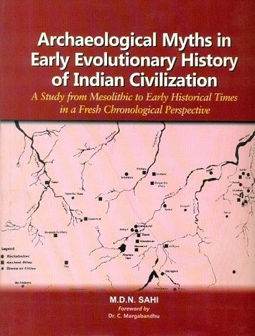 Archaeological myths in early evolutionary history of Indian civilization (a study from mesolithic to early historical times in a fresh chronological perspective), foreword by ....