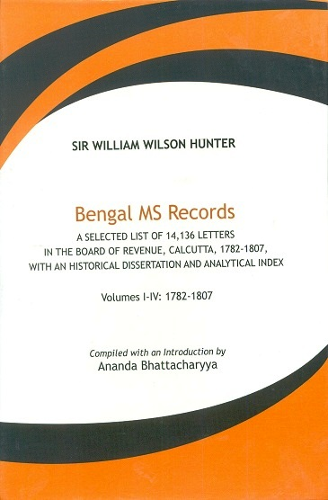 Bengal MS Records, 4 vols.: a selected list of 14,136 letters in the Board of Revenue, Calcutta, 1782-1807, with an historical dissertation and analytical index, comp. with an ....