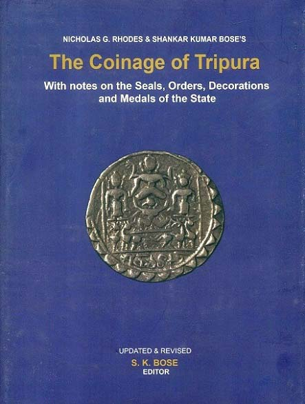 The coinage of Tripura: with notes on the seals, orders, dec    orations and medals of the state (rev. & Updated)
