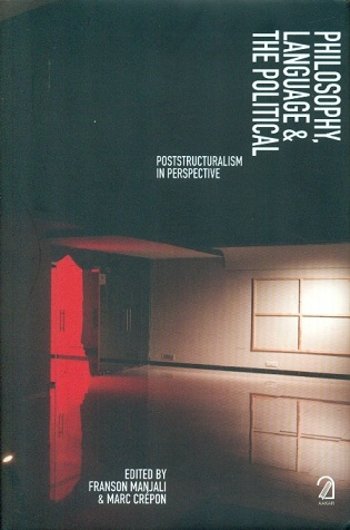Philosophy, language and the political: poststructuralism in perspective, ed. by Franson Manjali et al.