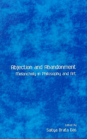 Abjection and abandonment: Melancholy in philosophy and art, ed. by Saitya Brata Das
