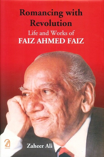 Romancing with revolution: life and works of Faiz Ahmed Faiz